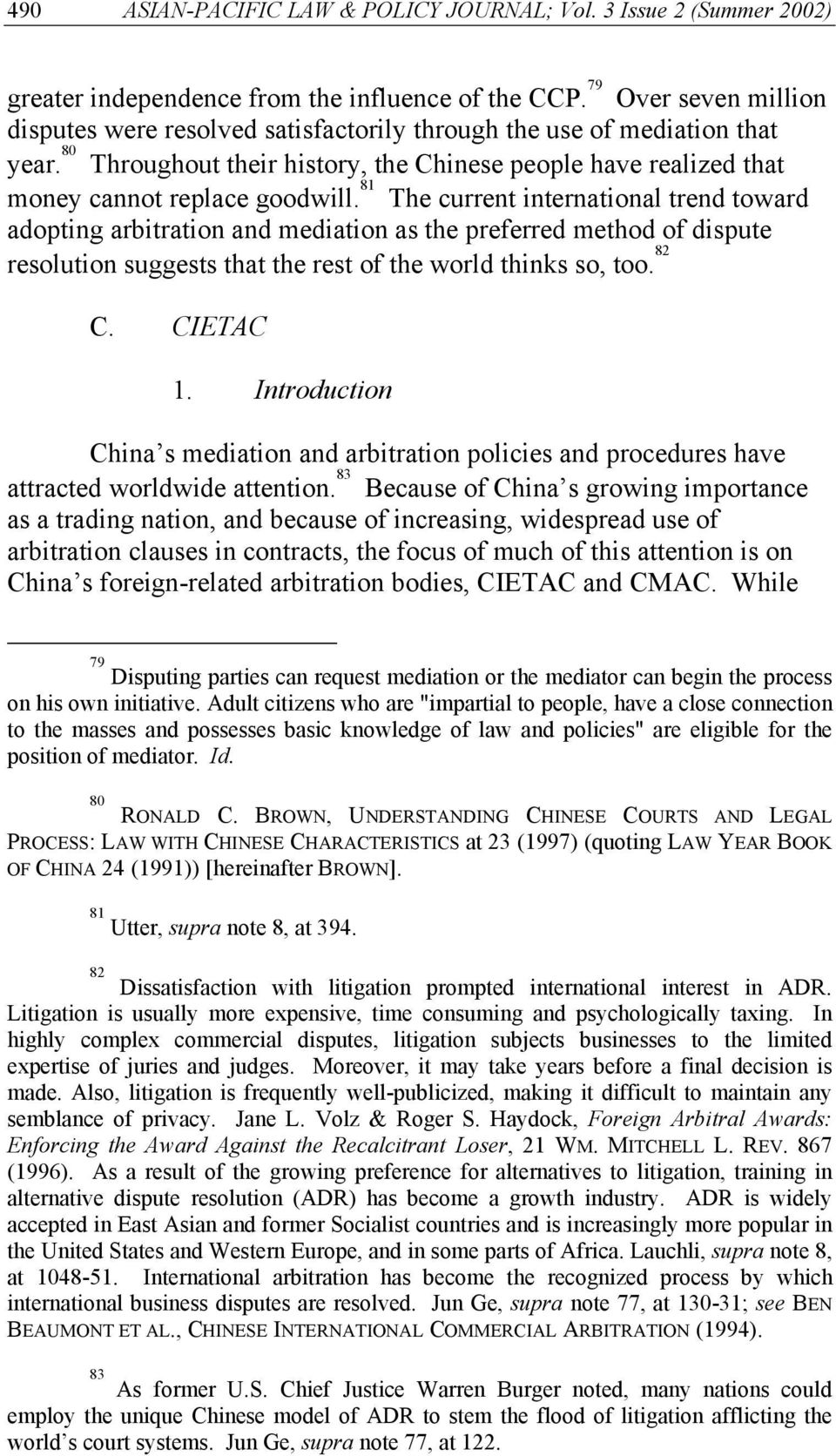 81 The current international trend toward adopting arbitration and mediation as the preferred method of dispute resolution suggests that the rest of the world thinks so, too. 82 C. CIETAC 1.