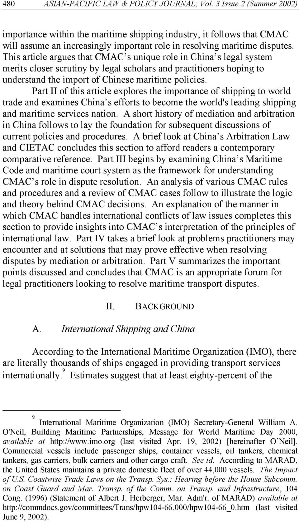 This article argues that CMAC s unique role in China s legal system merits closer scrutiny by legal scholars and practitioners hoping to understand the import of Chinese maritime policies.