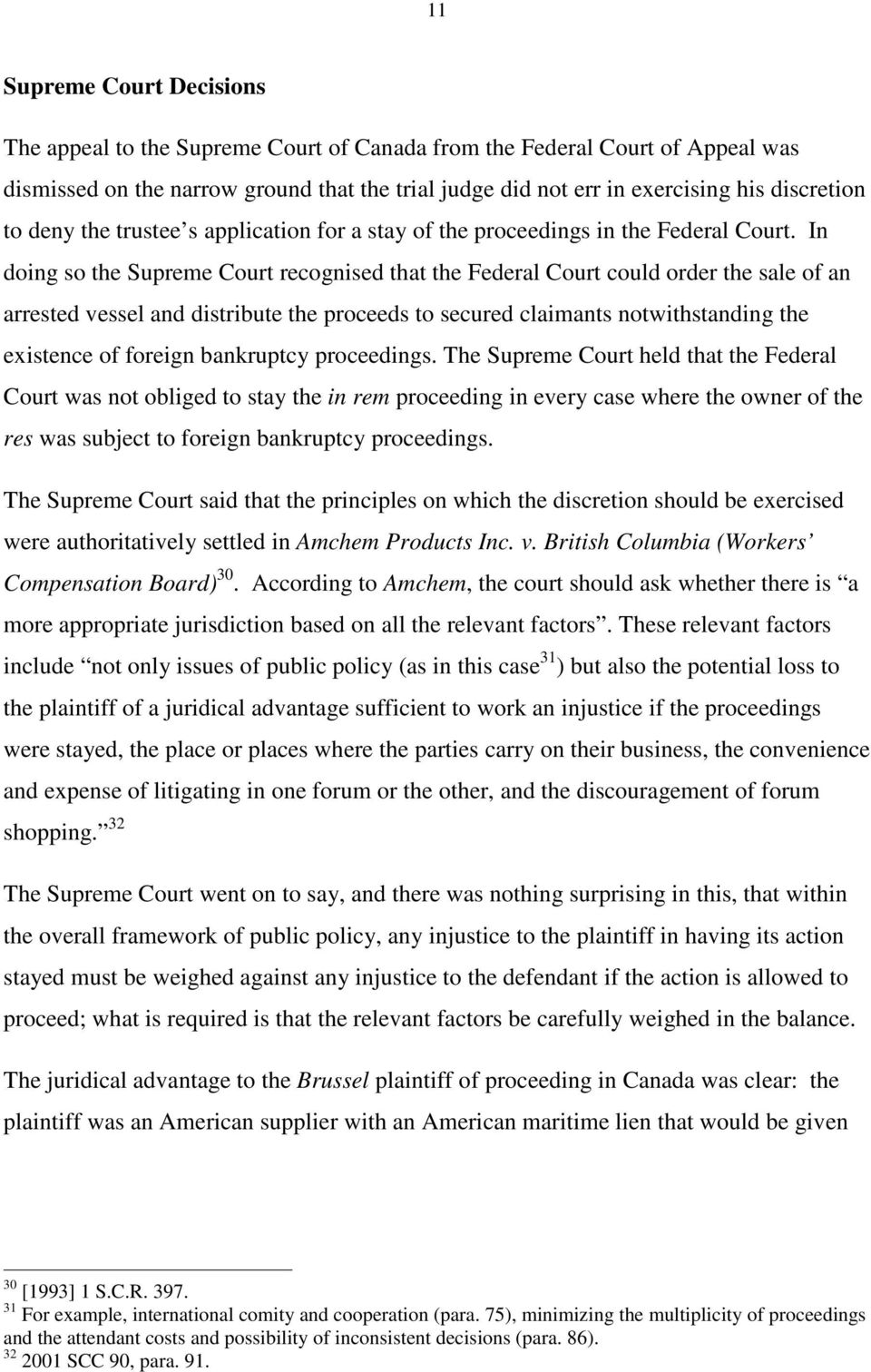 In doing so the Supreme Court recognised that the Federal Court could order the sale of an arrested vessel and distribute the proceeds to secured claimants notwithstanding the existence of foreign