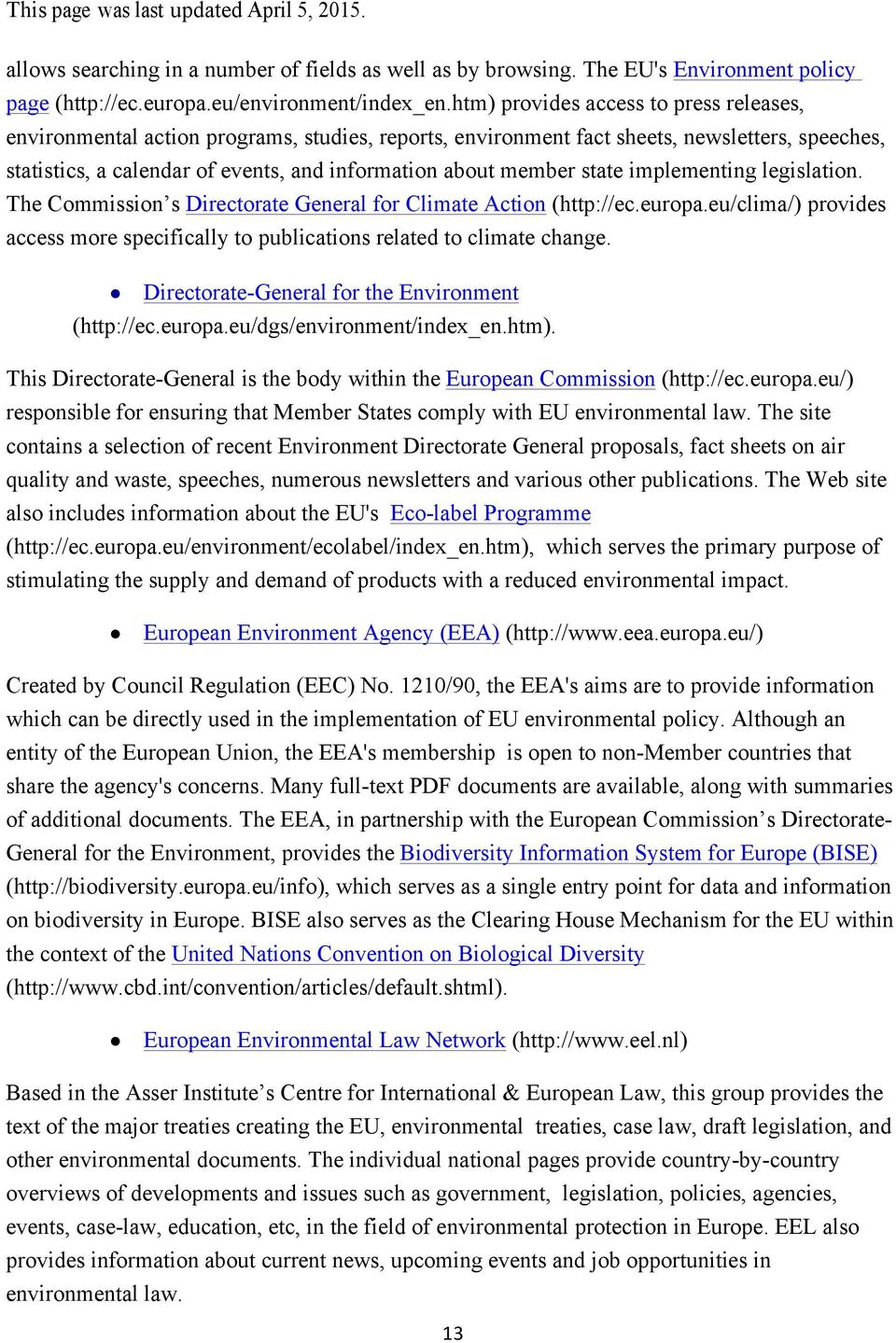 state implementing legislation. The Commission s Directorate General for Climate Action (http://ec.europa.eu/clima/) provides access more specifically to publications related to climate change.