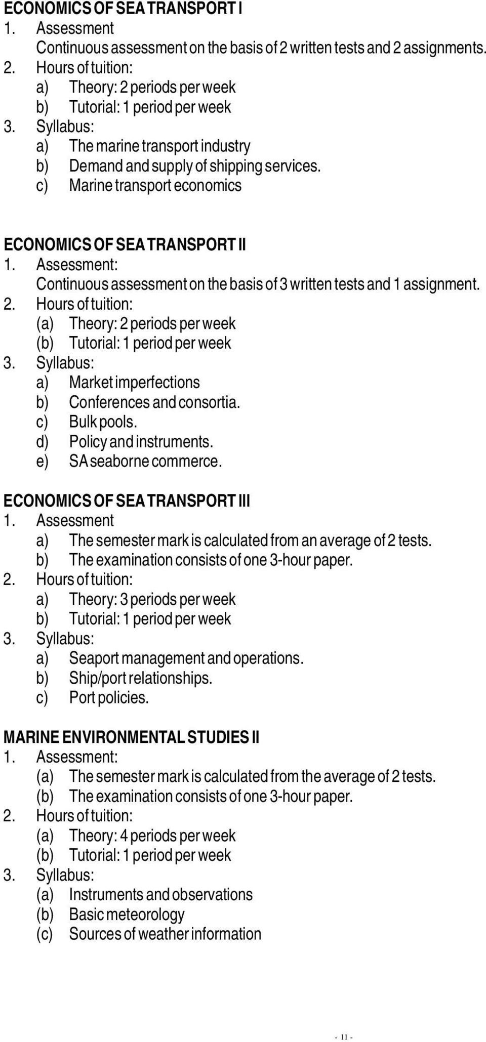 c) Marine transport economics ECONOMICS OF SEA TRANSPORT II Continuous assessment on the basis of 3 written tests and 1 assignment. 2.
