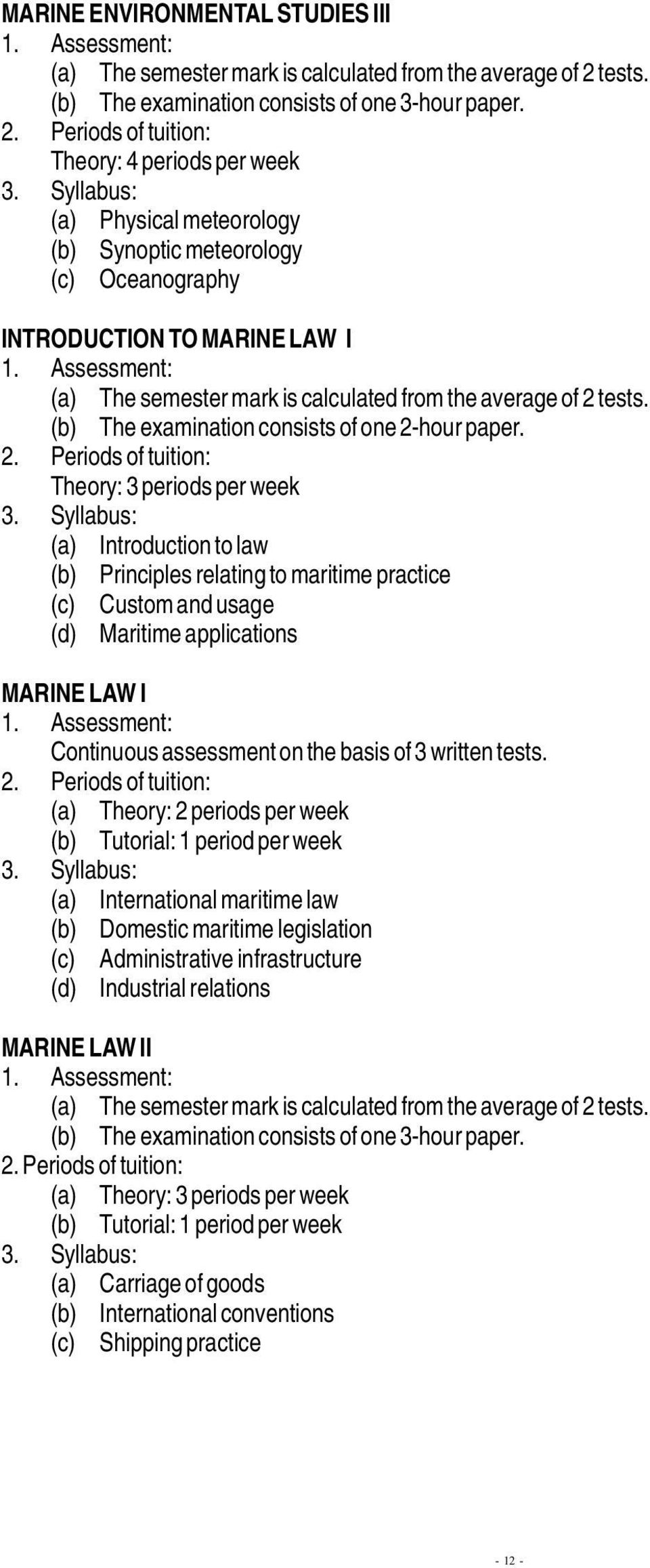 Theory: 3 periods per week (a) Introduction to law (b) Principles relating to maritime practice (c) Custom and usage (d) Maritime applications MARINE LAW I Continuous assessment on the basis