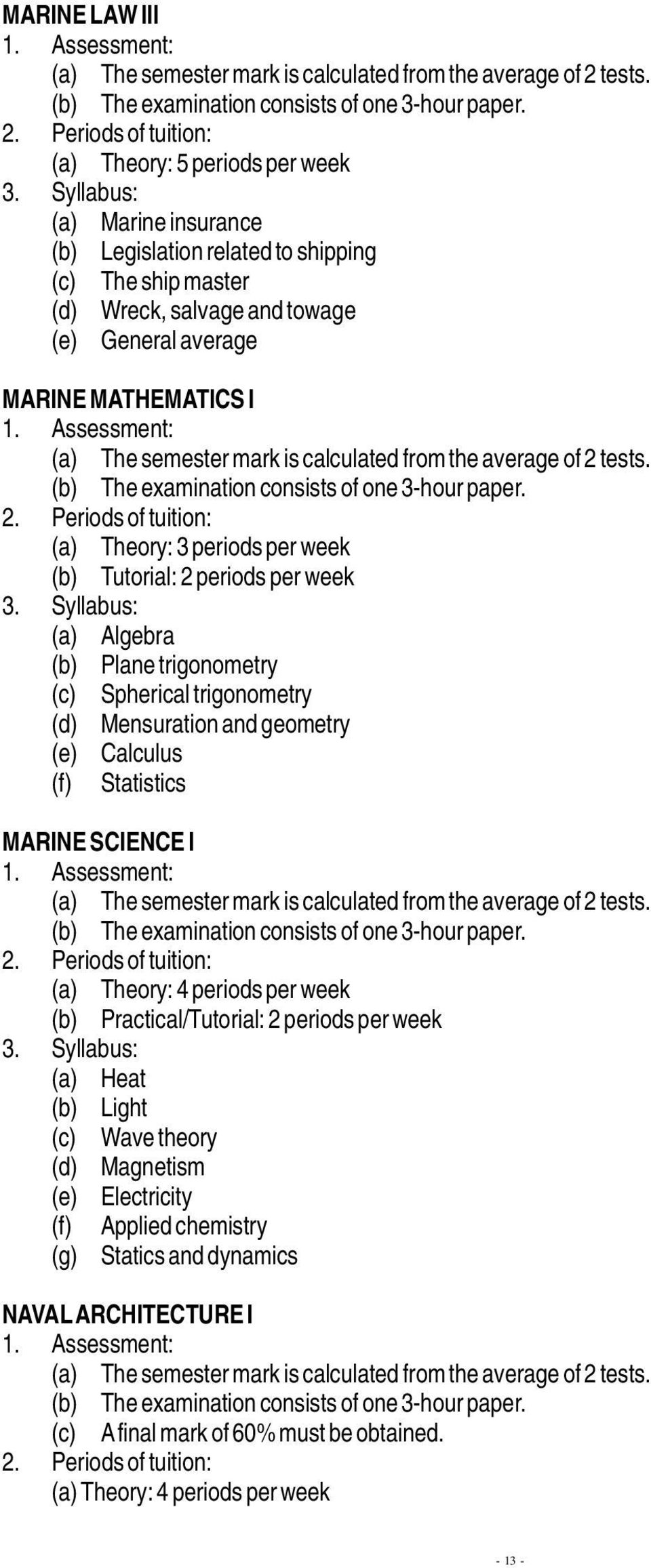 Mensuration and geometry (e) Calculus (f) Statistics MARINE SCIENCE I (a) Theory: 4 periods per week (b) Practical/Tutorial: 2 periods per week (a) Heat (b) Light (c)