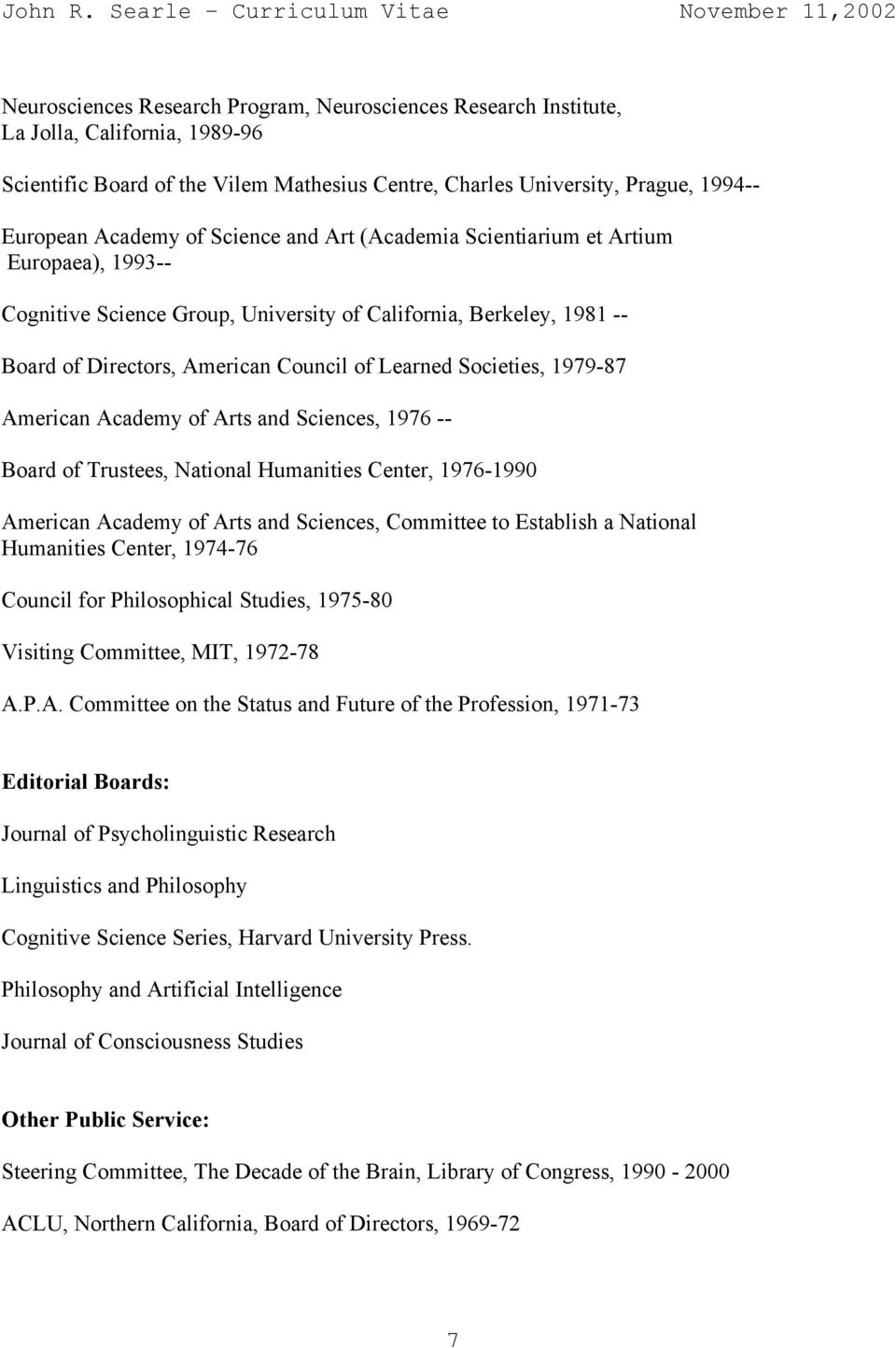 1979-87 American Academy of Arts and Sciences, 1976 -- Board of Trustees, National Humanities Center, 1976-1990 American Academy of Arts and Sciences, Committee to Establish a National Humanities