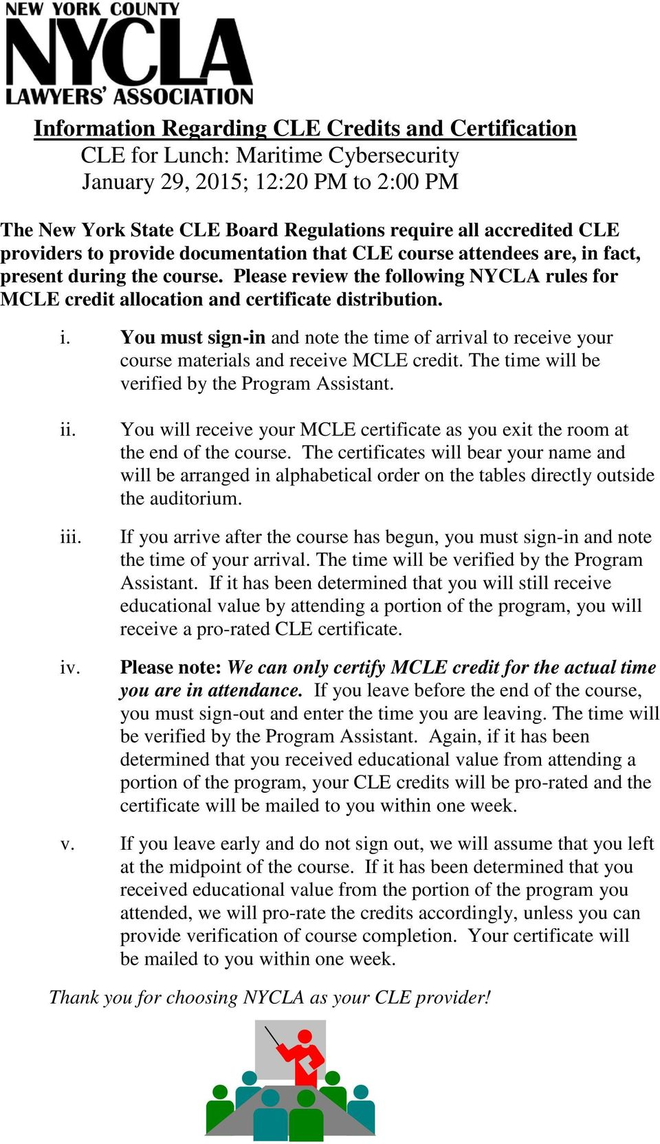 i. You must sign-in and note the time of arrival to receive your course materials and receive MCLE credit. The time will be verified by the Program Assistant. ii. iii. iv.