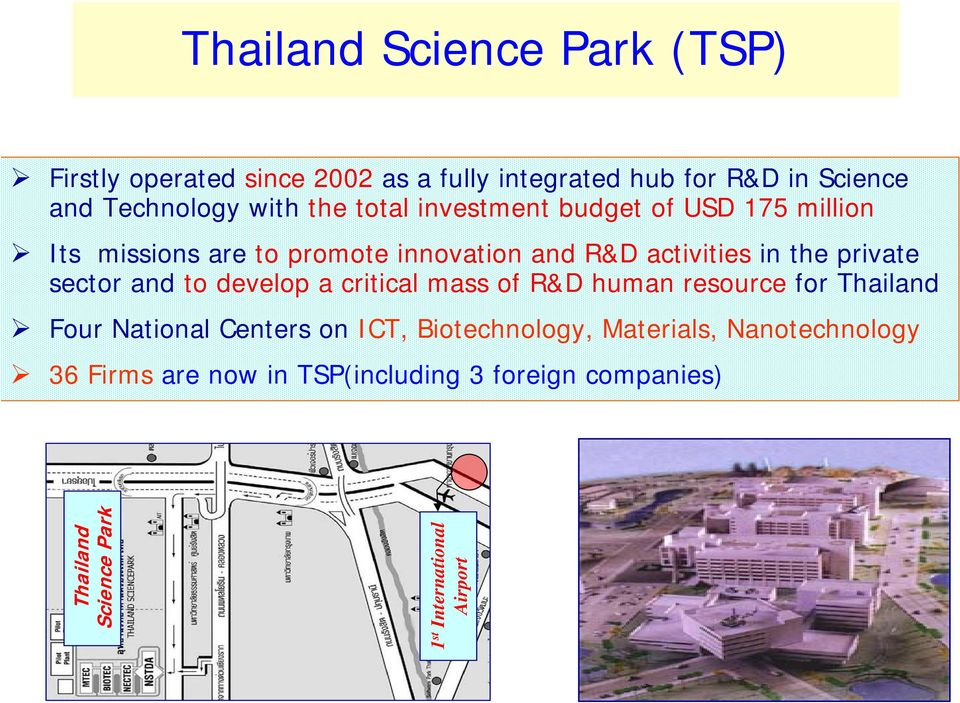 sector and to develop a critical mass of R&D human resource for Thailand Four National Centers on ICT, Biotechnology,