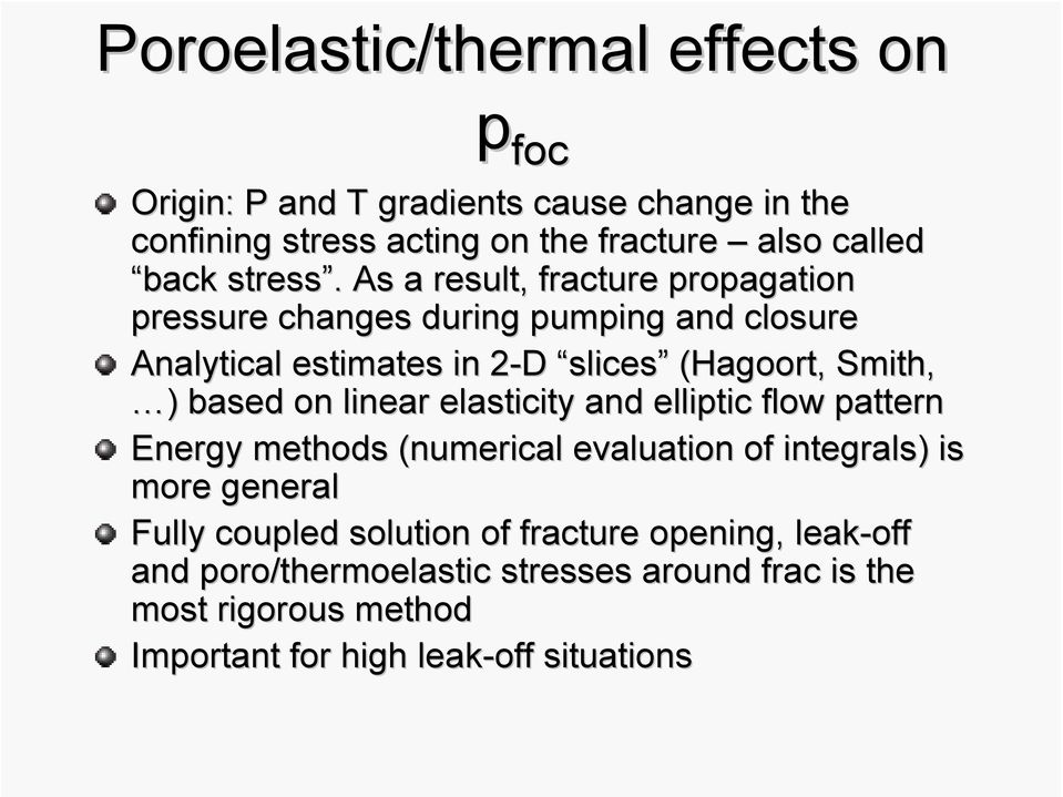 As a result, fracture propagation pressure changes during pumping and closure Analytical estimates in 2-D 2 D slices (Hagoort( Hagoort,, Smith,