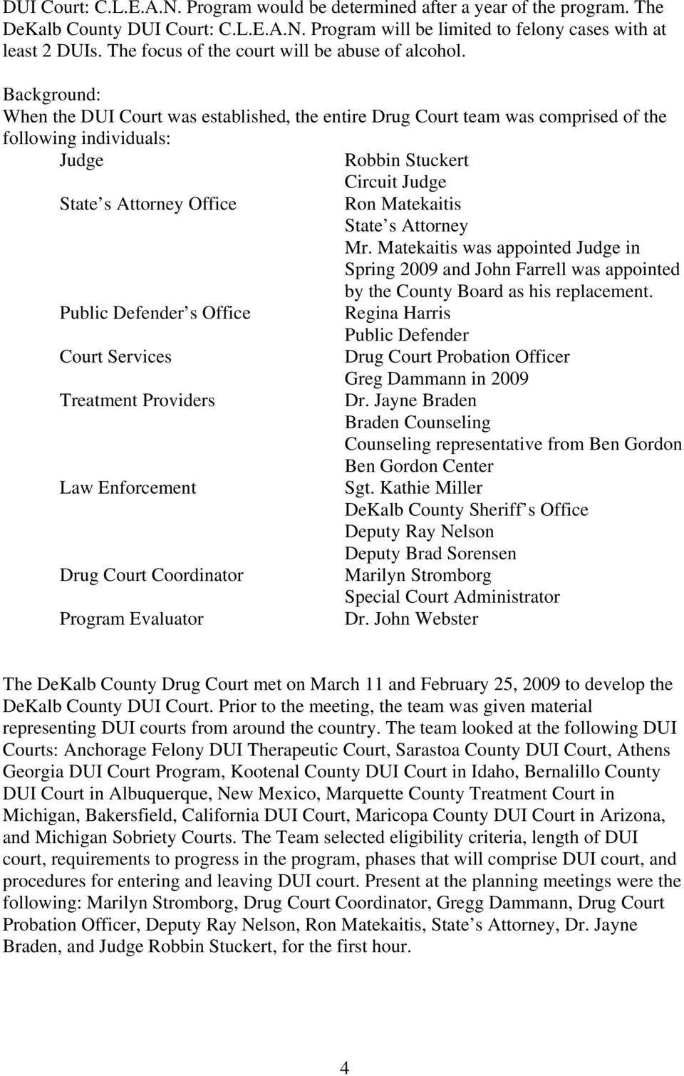 Background: When the DUI Court was established, the entire Drug Court team was comprised of the following individuals: Judge Robbin Stuckert Circuit Judge State s Attorney Office Ron Matekaitis State