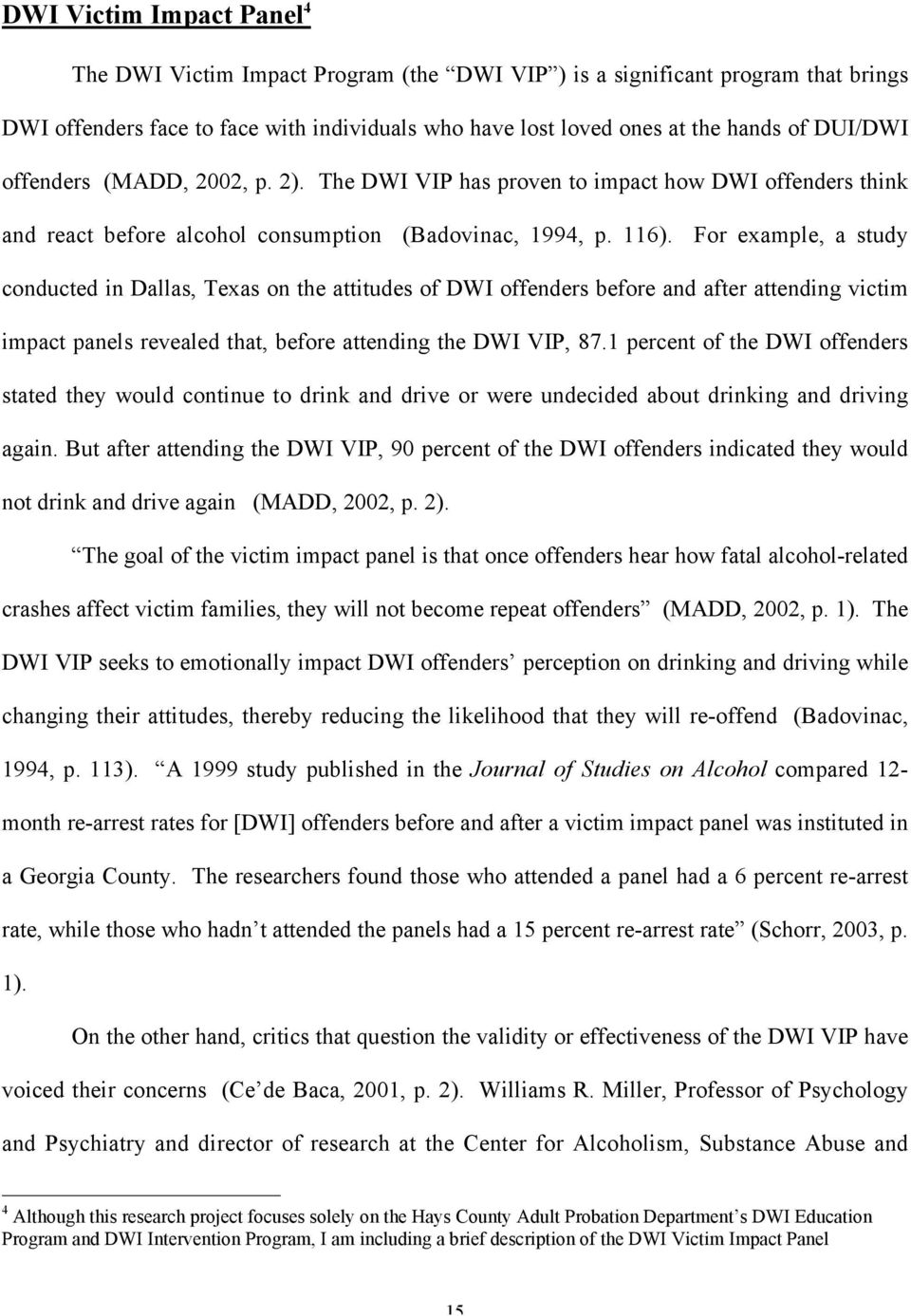 For example, a study conducted in Dallas, Texas on the attitudes of DWI offenders before and after attending victim impact panels revealed that, before attending the DWI VIP, 87.