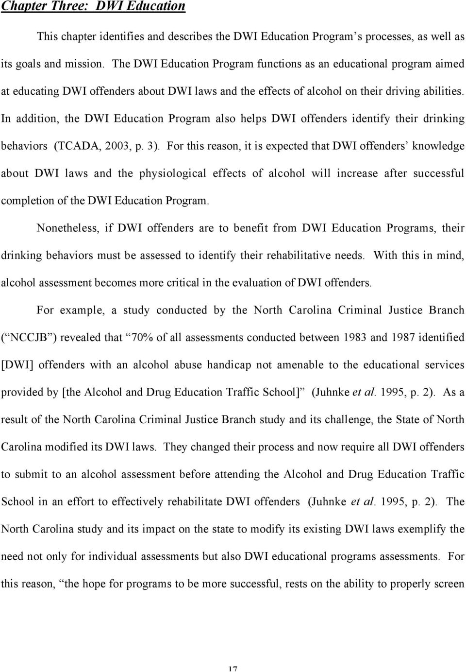 In addition, the DWI Education Program also helps DWI offenders identify their drinking behaviors (TCADA, 2003, p. 3).