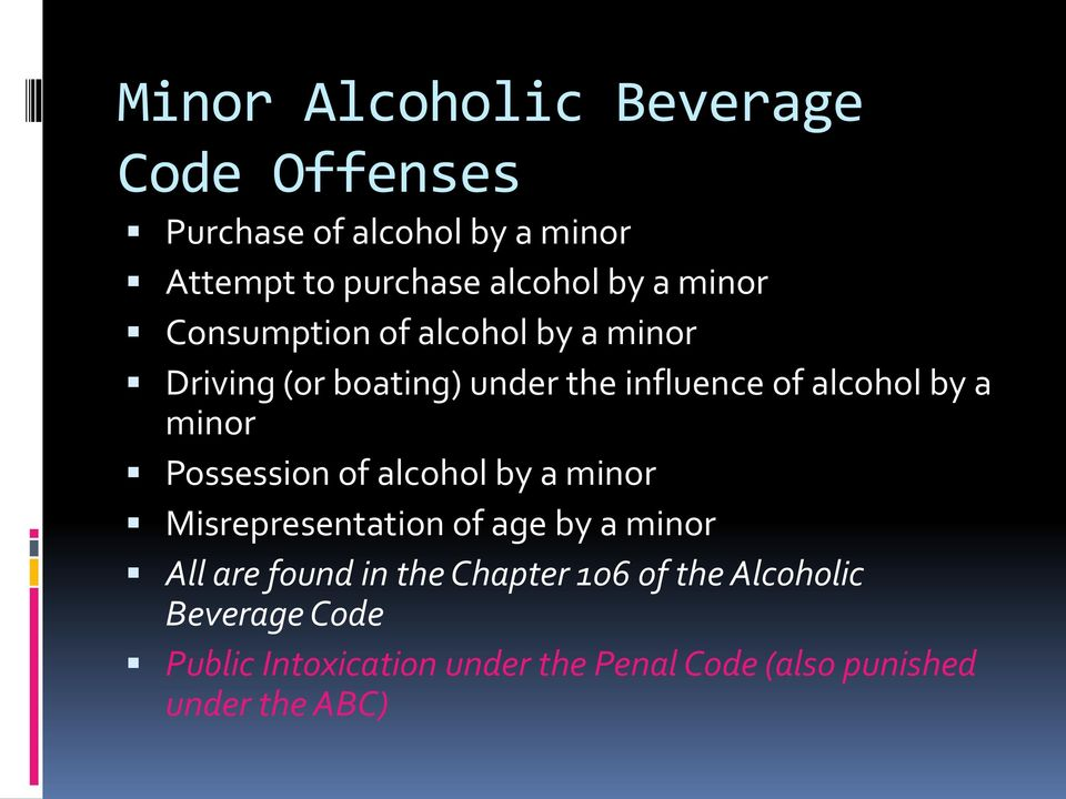 Possession of alcohol by a minor Misrepresentation of age by a minor All are found in the Chapter 106