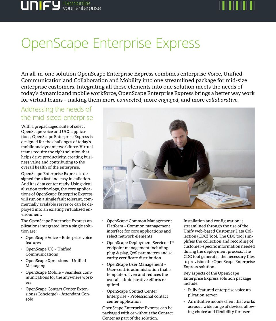 Integrating all these elements into one solution meets the needs of today's dynamic and mobile workforce, OpenScape Enterprise Express brings a better way work for virtual teams making them more