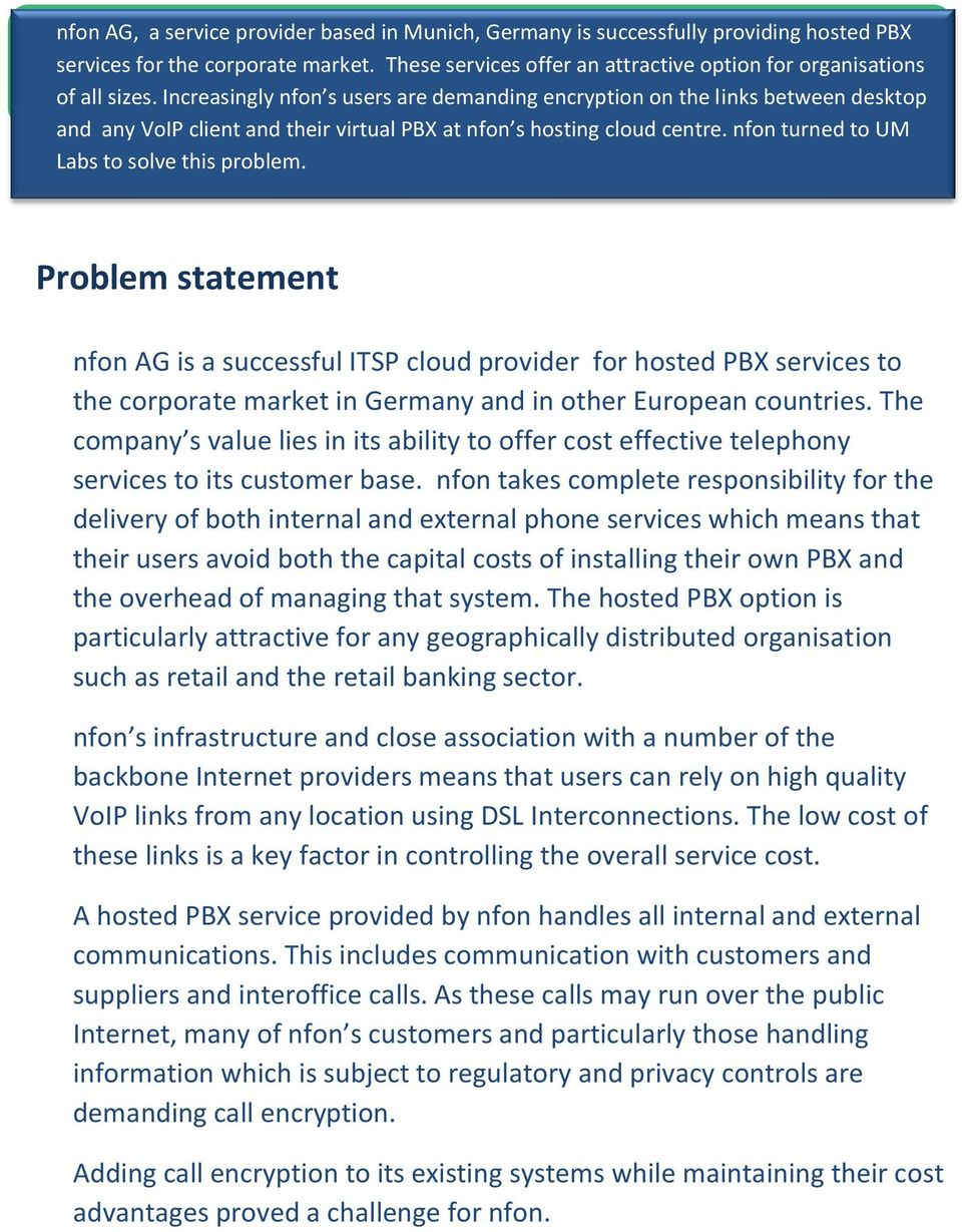 Problem statement nfon AG is a successful ITSP cloud provider for hosted PBX services to the corporate market in Germany and in other European countries.