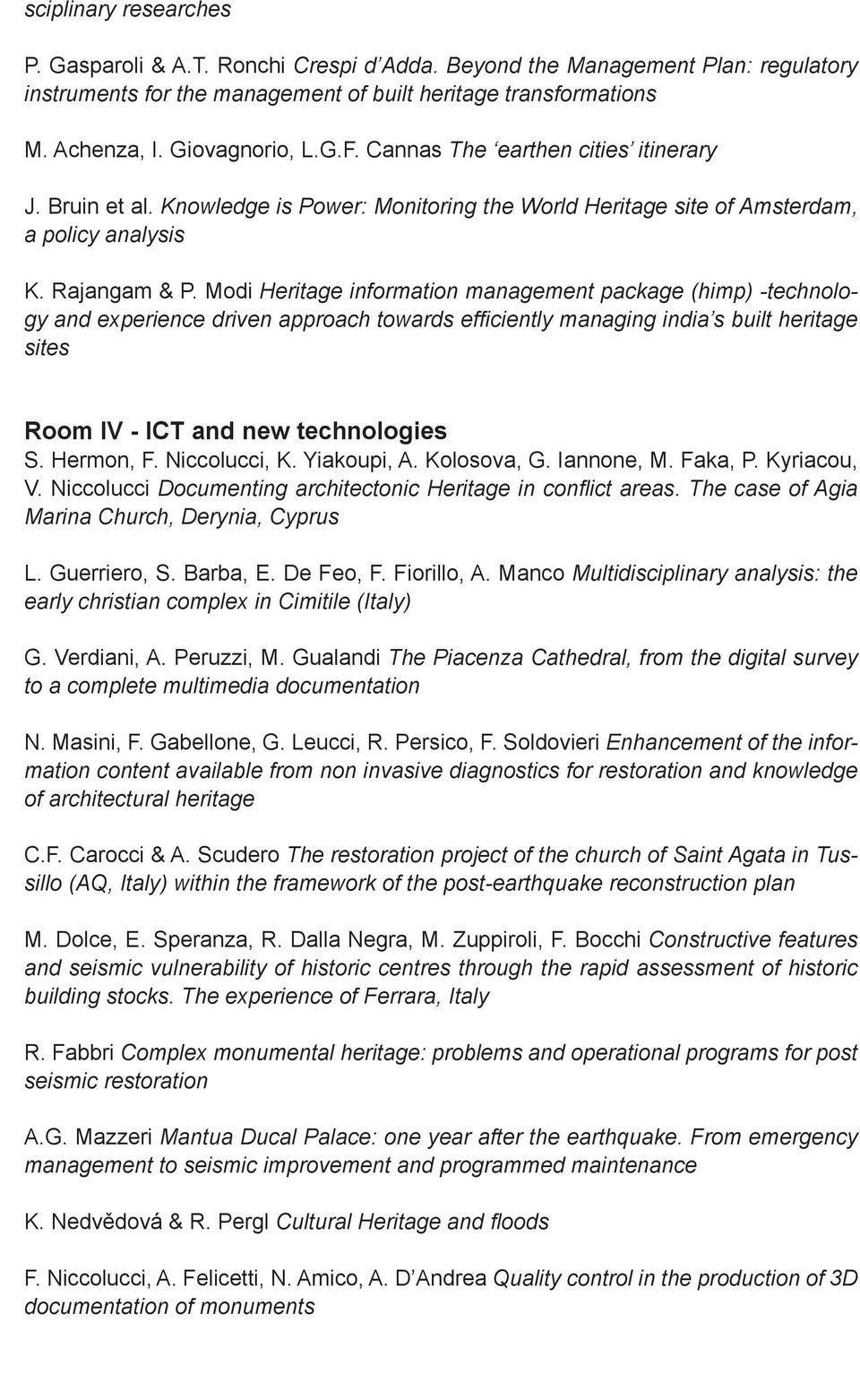 Modi Heritage information management package (himp) -technology and experience driven approach towards effi ciently managing india s built heritage sites Room IV - ICT and new technologies S.