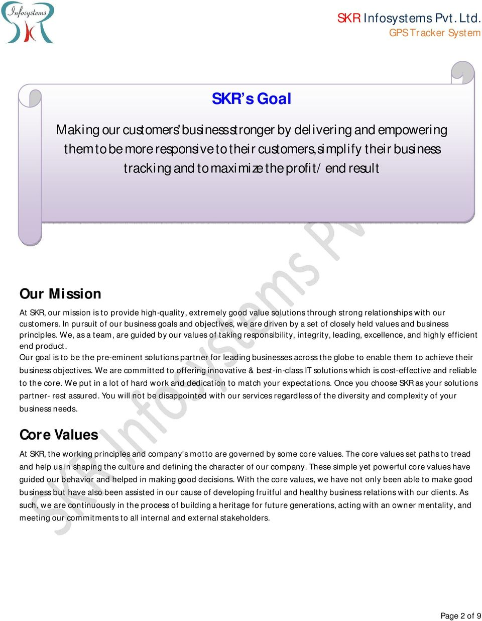 In pursuit of our business goals and objectives, we are driven by a set of closely held values and business principles.