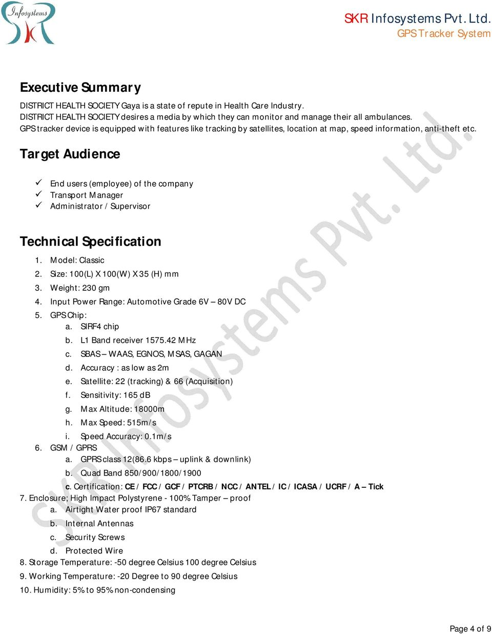 Target Audience End users (employee) of the company Transport Manager Administrator / Supervisor Technical Specification 1. Model: Classic 2. Size: 100(L) X 100(W) X 35 (H) mm 3. Weight: 230 gm 4.