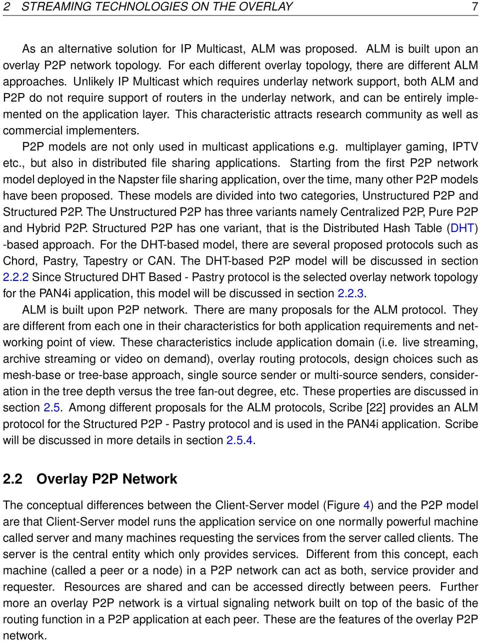 Unlikely IP Multicast which requires underlay network support, both ALM and P2P do not require support of routers in the underlay network, and can be entirely implemented on the application layer.
