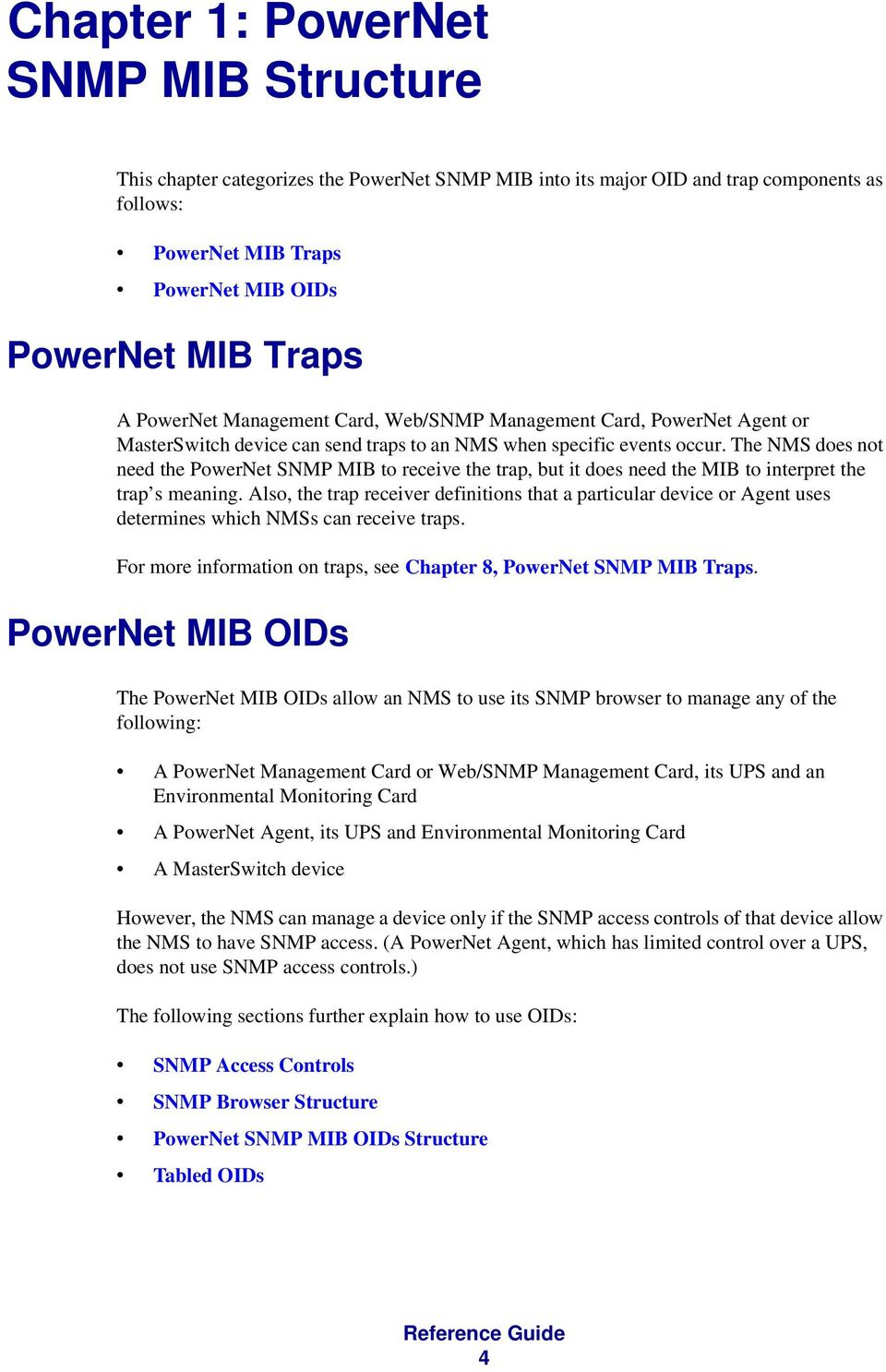 The NMS does not need the PowerNet SNMP MIB to receive the trap, but it does need the MIB to interpret the trap s meaning.