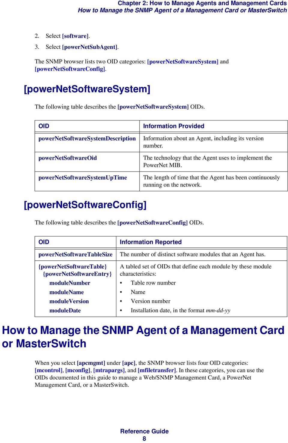 powernetsoftwaresystemdescription powernetsoftwareoid powernetsoftwaresystemuptime Information Provided Information about an Agent, including its version number.