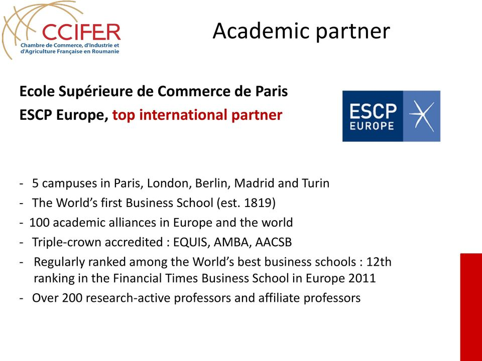 1819) - 100 academic alliances in Europe and the world - Triple-crown accredited : EQUIS, AMBA, AACSB - Regularly ranked