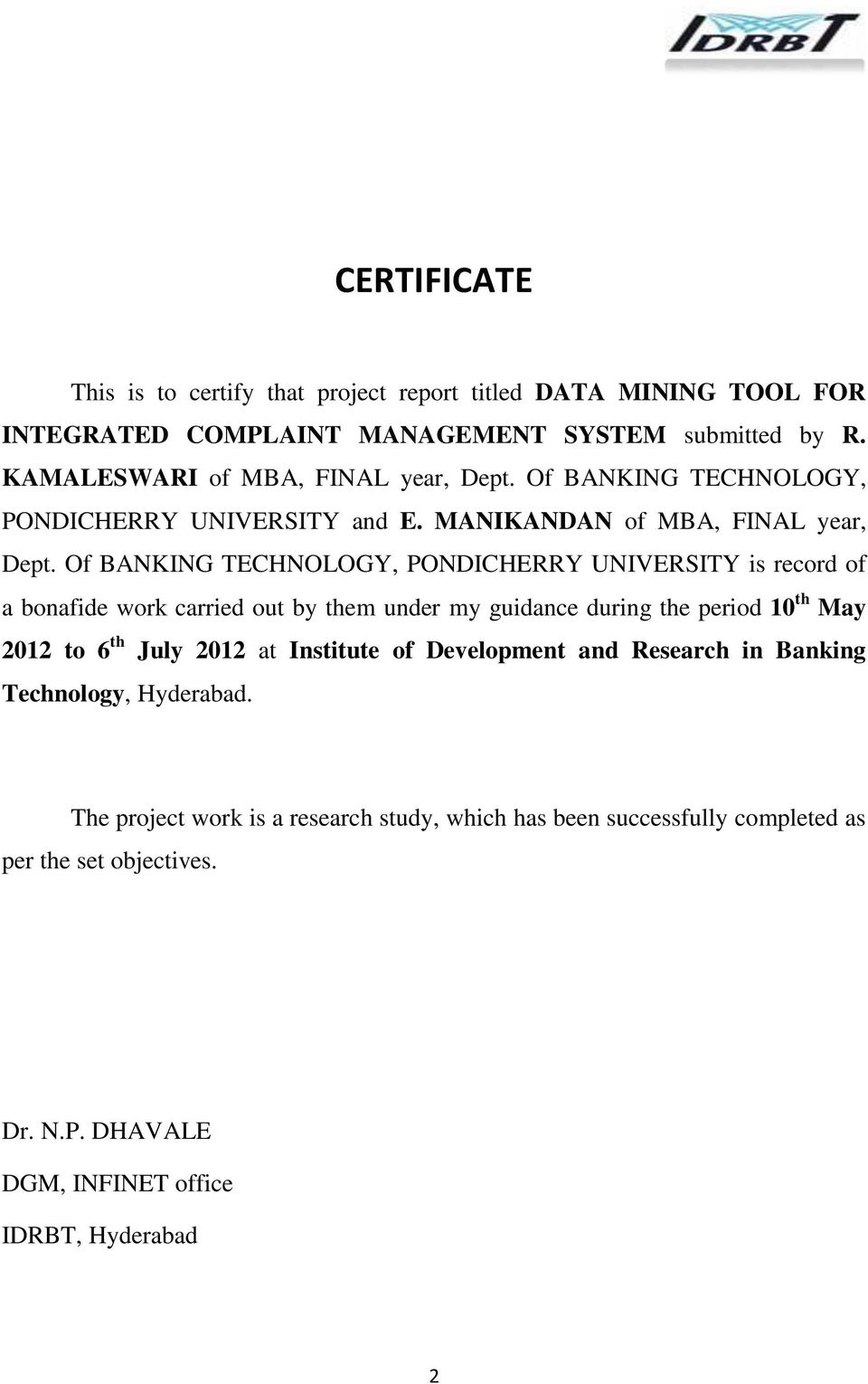 Of BANKING TECHNOLOGY, PONDICHERRY UNIVERSITY is record of a bonafide work carried out by them under my guidance during the period 10 th May 2012 to 6 th July 2012