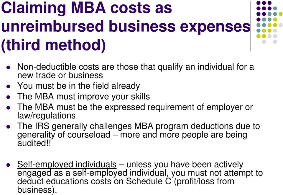 The IRS generally challenges MBA program deductions due to generality of courseload more and more people are being audited!