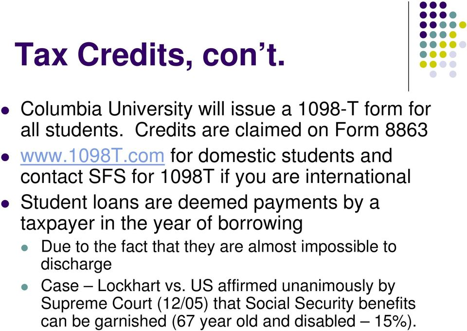 com for domestic students and contact SFS for 1098T if you are international Student loans are deemed payments by a