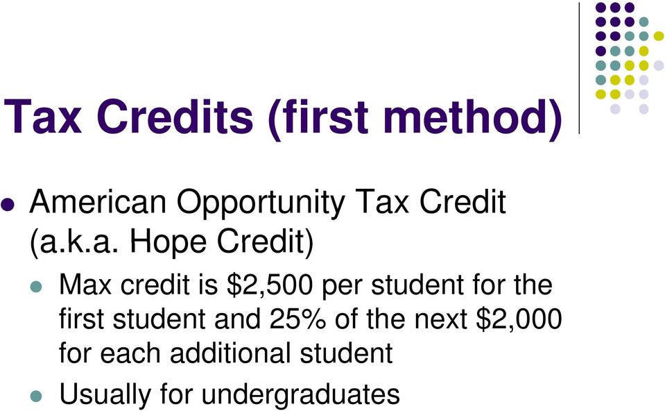 k.a. a Hope Credit) Max credit is $2,500 per student
