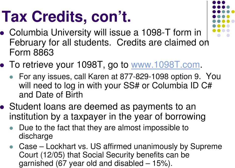 You will need to log in with your SS# or Columbia ID C# and Date of Birth Student loans are deemed as payments to an institution by a taxpayer in the