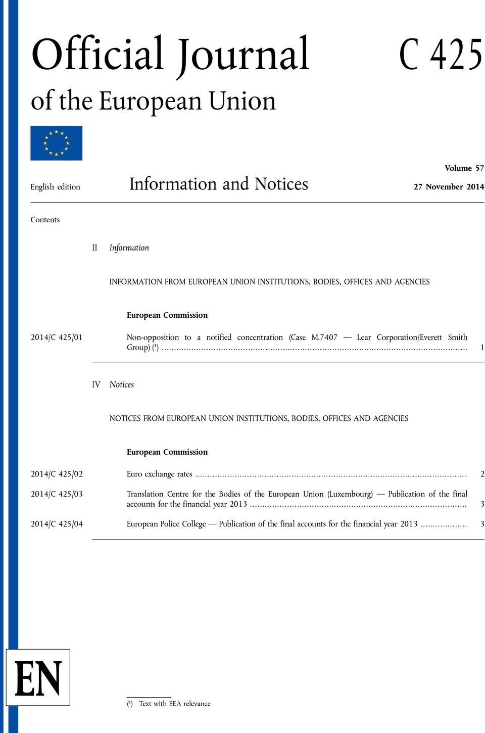 .. 1 IV Notices NOTICES FROM EUROPEAN UNION INSTITUTIONS, BODIES, OFFICES AND AGENCIES European Commission 2014/C 425/02 Euro exchange rates.