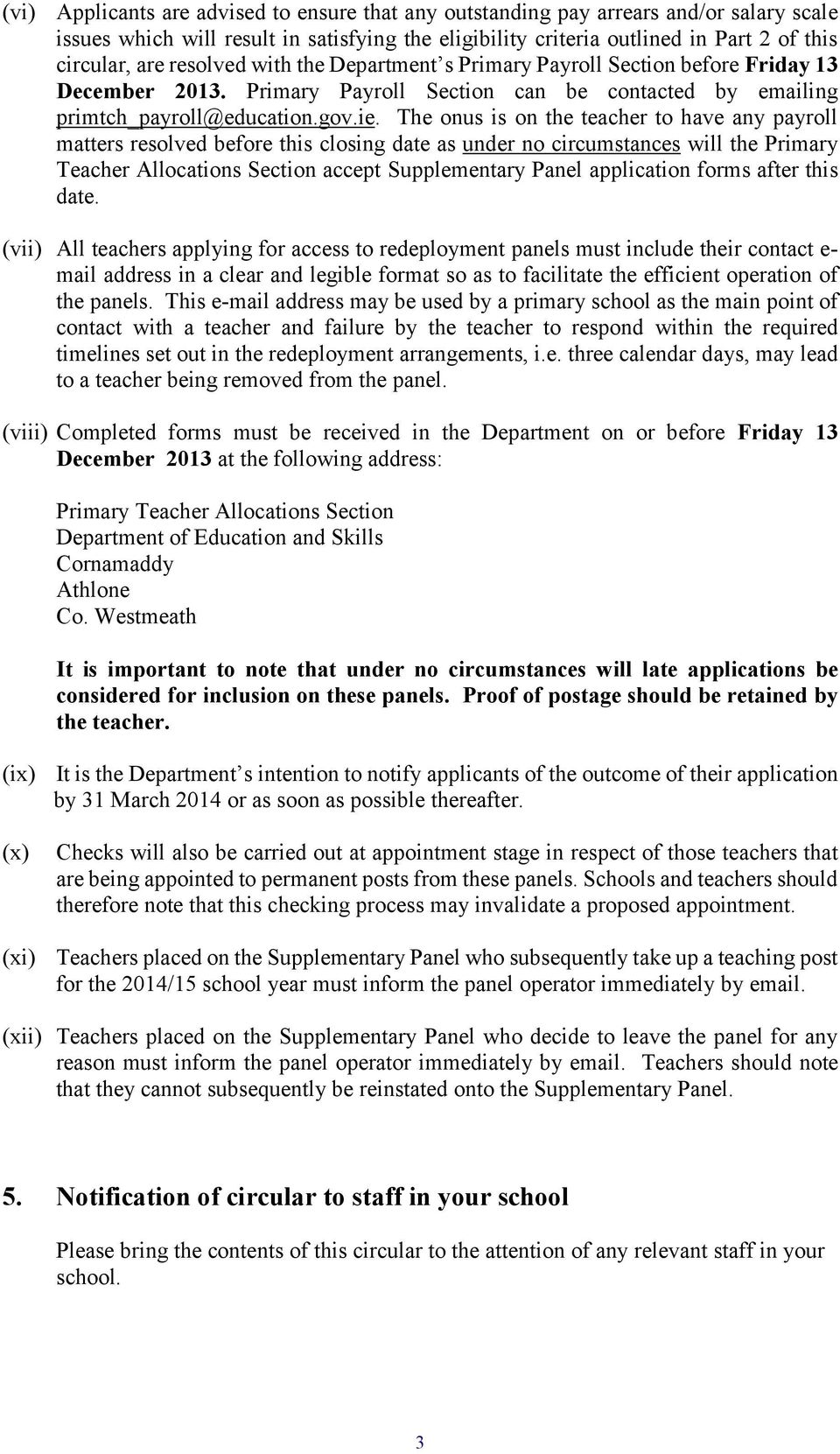 The onus is on the teacher to have any payroll matters resolved before this closing date as under no circumstances will the Primary Teacher Allocations Section accept Supplementary Panel application