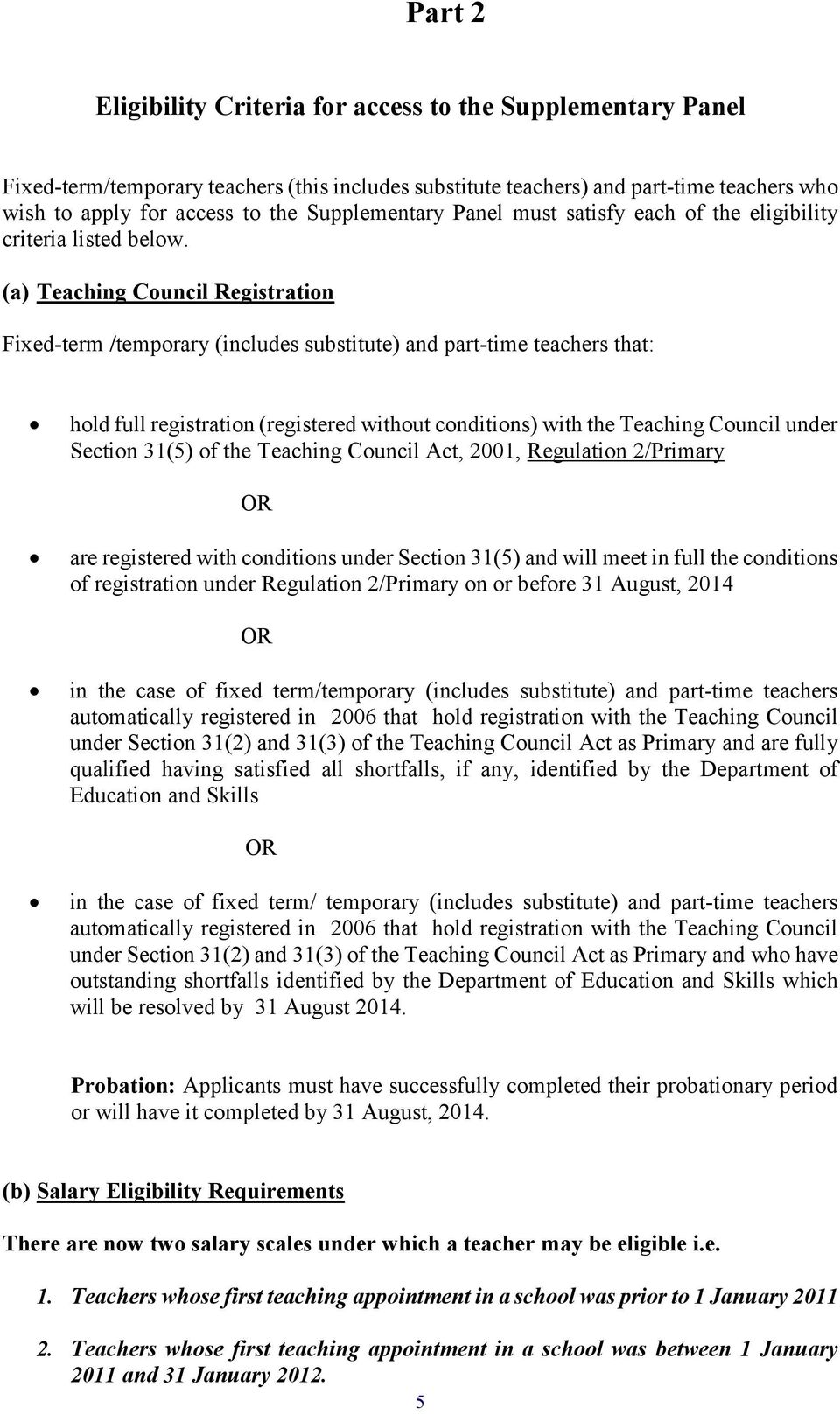 (a) Teaching Council Registration Fixed-term /temporary (includes substitute) and part-time teachers that: hold full registration (registered without conditions) with the Teaching Council under