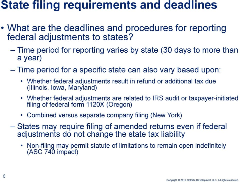additional tax due (Illinois, Iowa, Maryland) Whether federal adjustments are related to IRS audit or taxpayer-initiated filing of federal form 1120X (Oregon) Combined versus