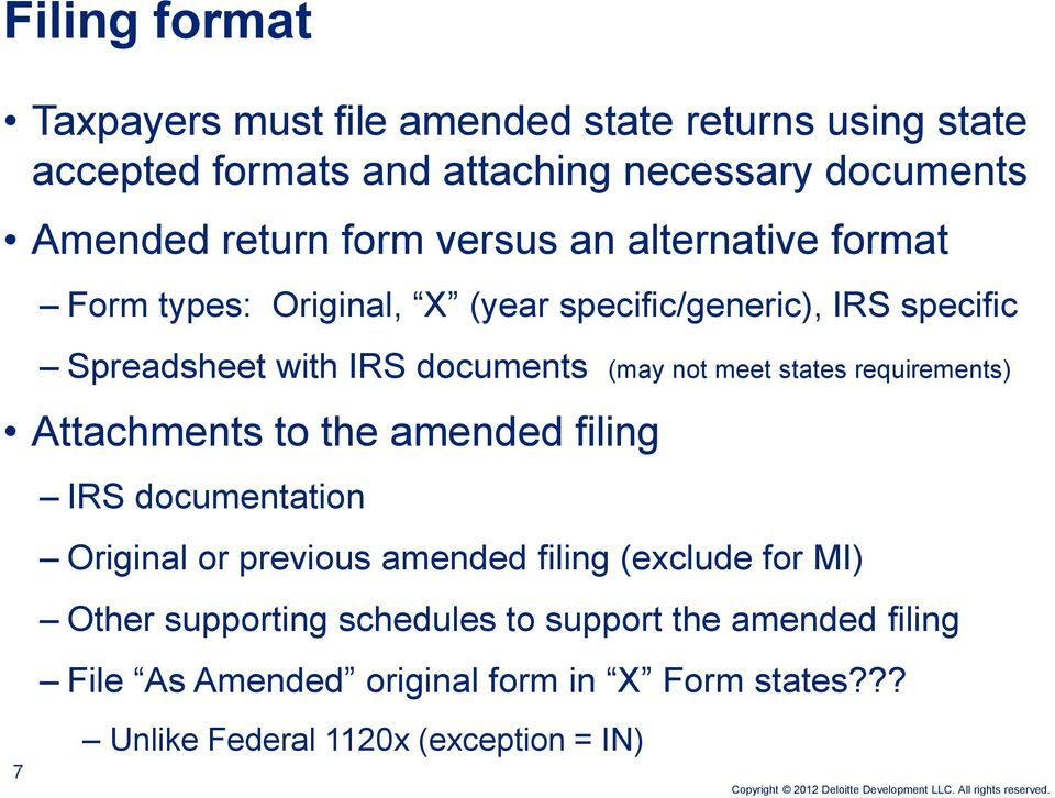 not meet states requirements) Attachments to the amended filing IRS documentation Original or previous amended filing (exclude for MI)