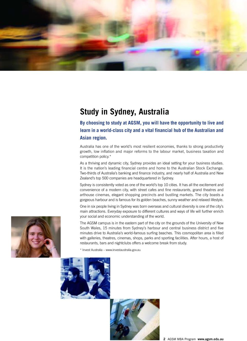 * As a thriving and dynamic city, Sydney provides an ideal setting for your business studies. It is the nation s leading financial centre and home to the Australian Stock Exchange.
