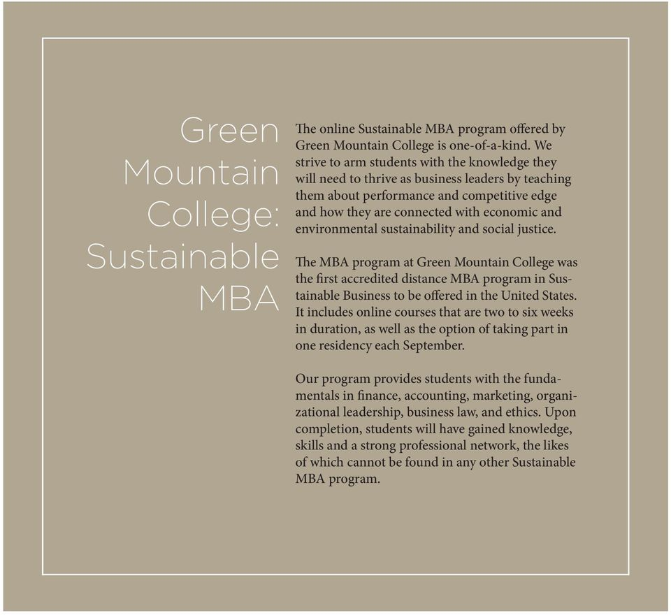 environmental sustainability and social justice. The MBA program at Green Mountain College was the first accredited distance MBA program in Sustainable Business to be offered in the United States.