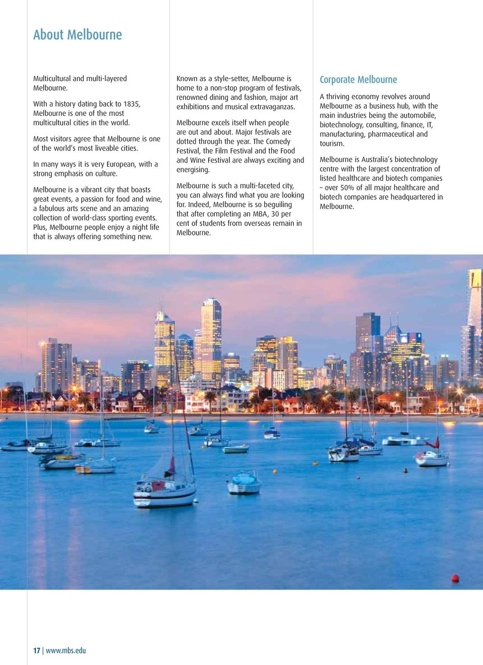Melbourne is a vibrant city that boasts great events, a passion for food and wine, a fabulous arts scene and an amazing collection of world-class sporting events.