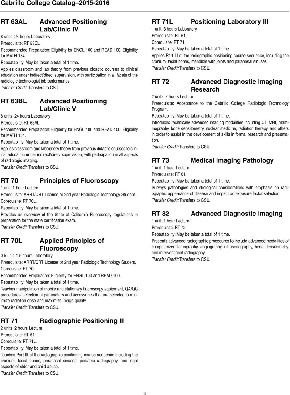 performance. RT 63BL Advanced Positioning Lab/Clinic V 8 units; 24 hours Laboratory Prerequisite: RT 63AL.