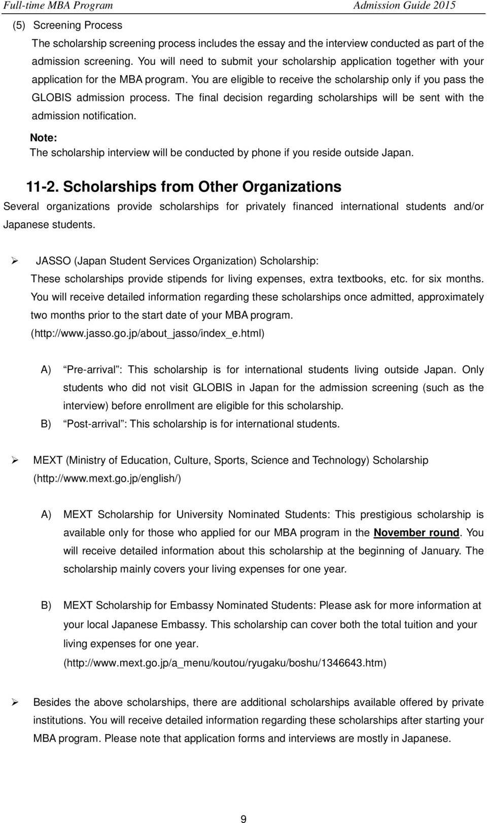 The final decision regarding scholarships will be sent with the admission notification. Note: The scholarship interview will be conducted by phone if you reside outside Japan. 11-2.