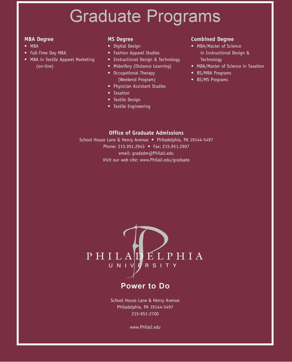 Design & Technology MBA/Master of Science in Taxation BS/MBA Programs BS/MS Programs Office of Graduate Admissions School House Lane & Henry Avenue Philadelphia, PA 19144-5497 Phone: 215.