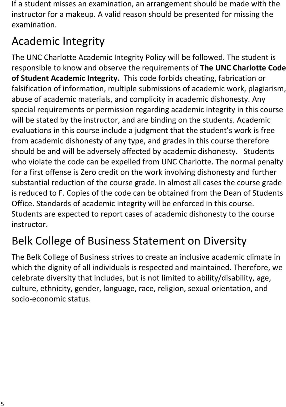 The student is responsible to know and observe the requirements of The UNC Charlotte Code of Student Academic Integrity.
