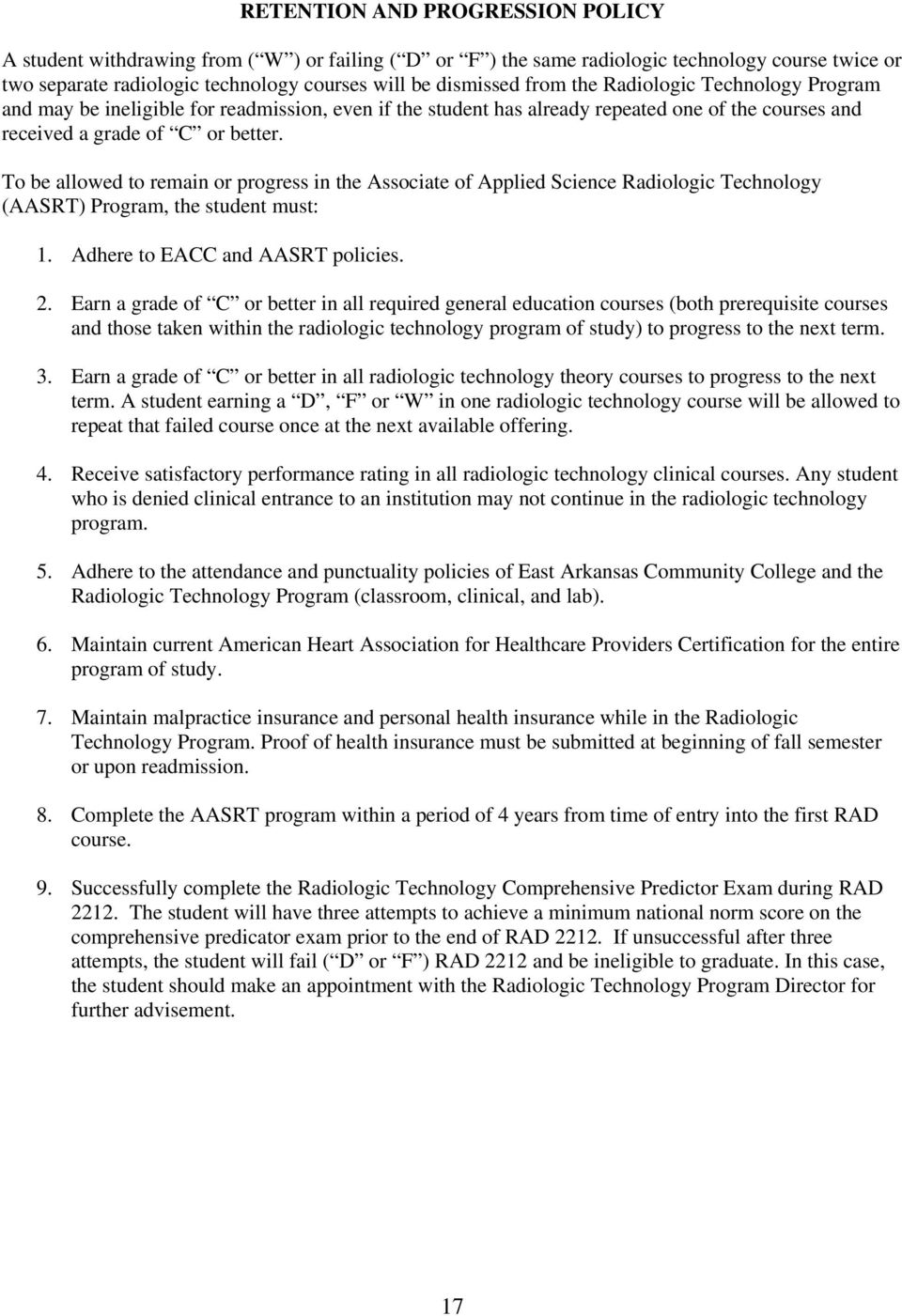 To be allowed to remain or progress in the Associate of Applied Science Radiologic Technology (AASRT) Program, the student must: 1. Adhere to EACC and AASRT policies. 2.
