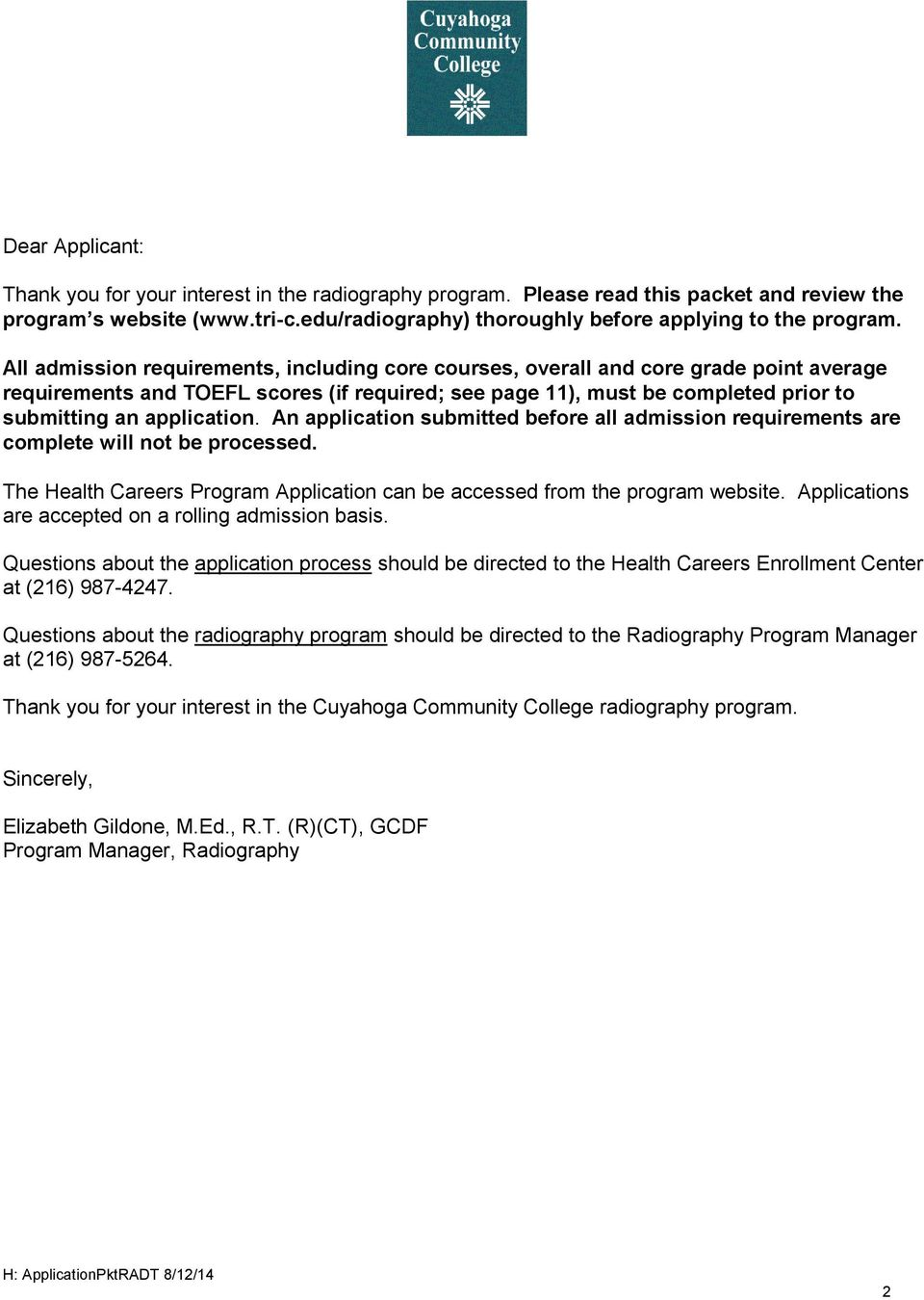 An application submitted before all admission requirements are complete will not be processed. The Health Careers Program Application can be accessed from the program website.