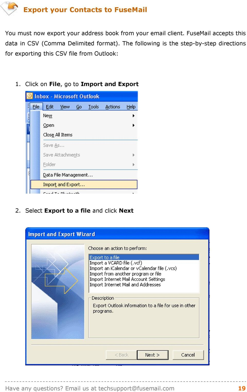 The following is the step-by-step directions for exporting this CSV file from Outlook: 1.