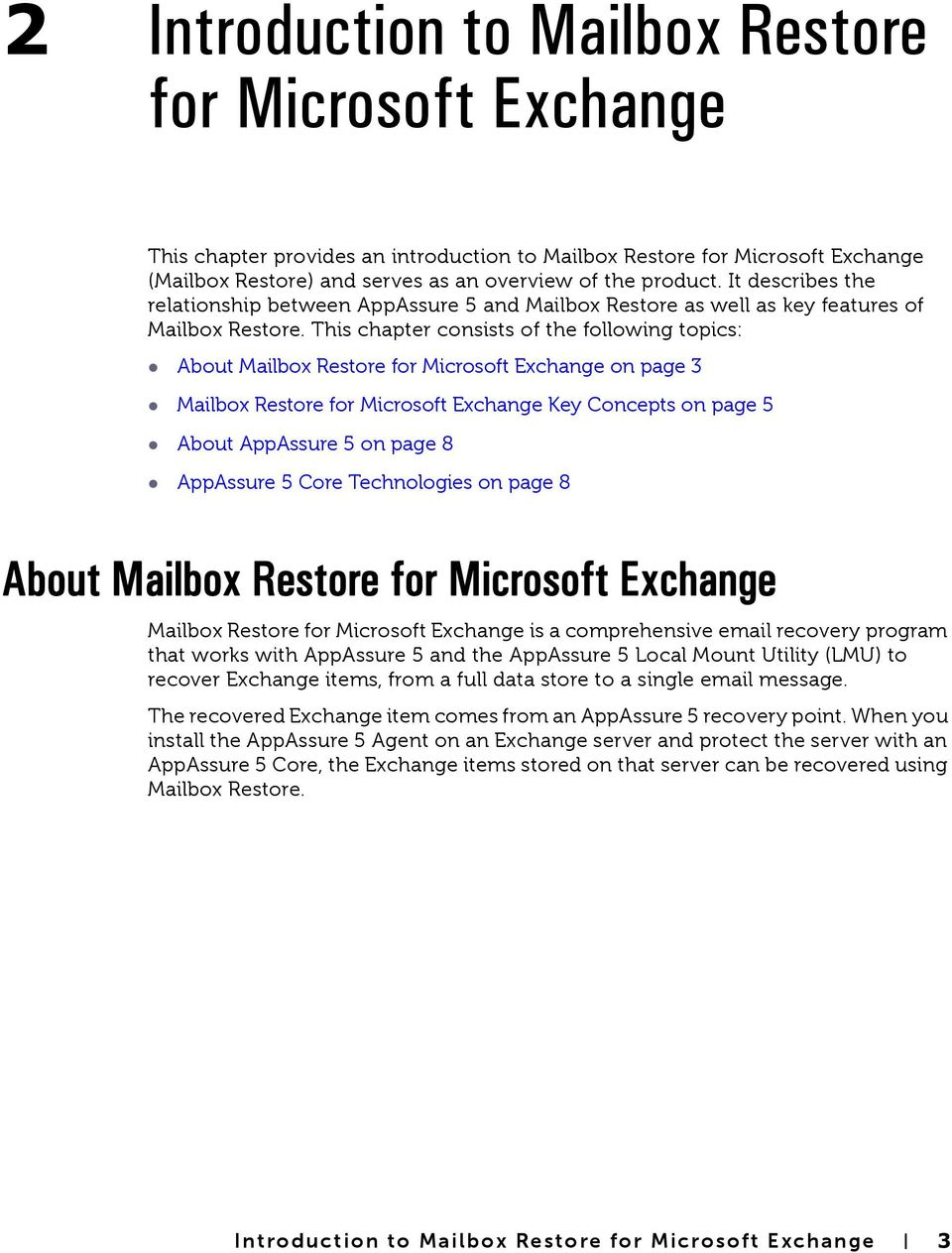 This chapter consists of the following topics: About Mailbox Restore for Microsoft Exchange on page 3 Mailbox Restore for Microsoft Exchange Key Concepts on page 5 About AppAssure 5 on page 8