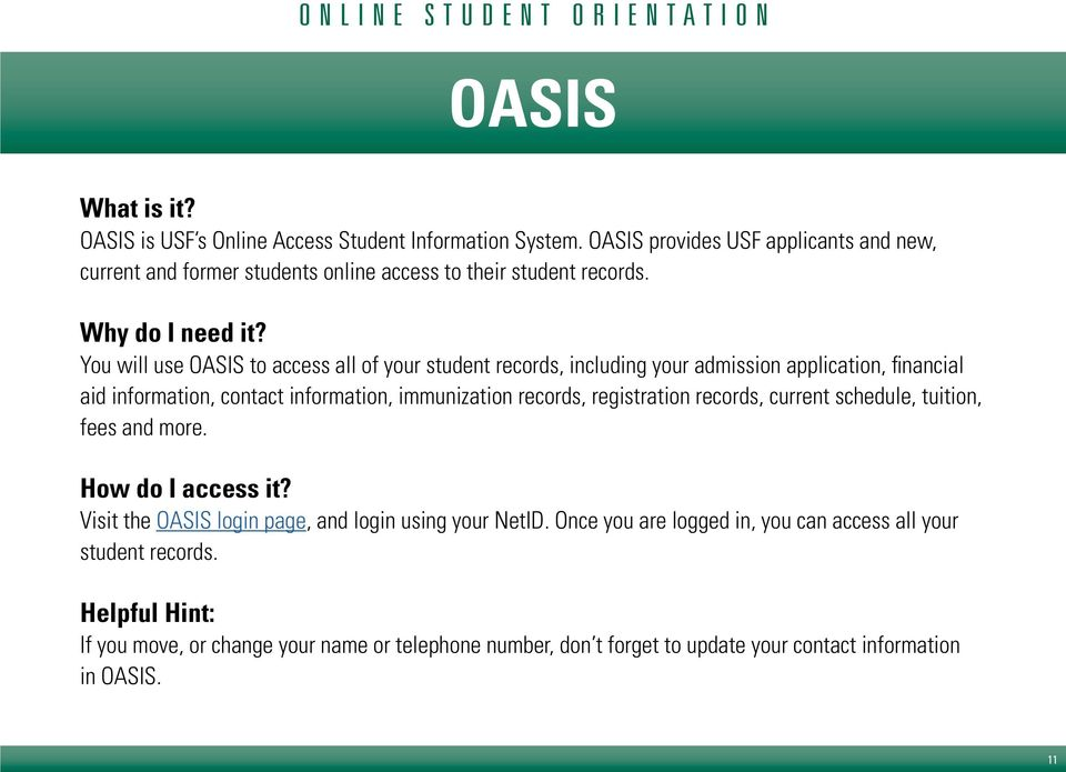 You will use OASIS to access all of your student records, including your admission application, financial aid information, contact information, immunization records,