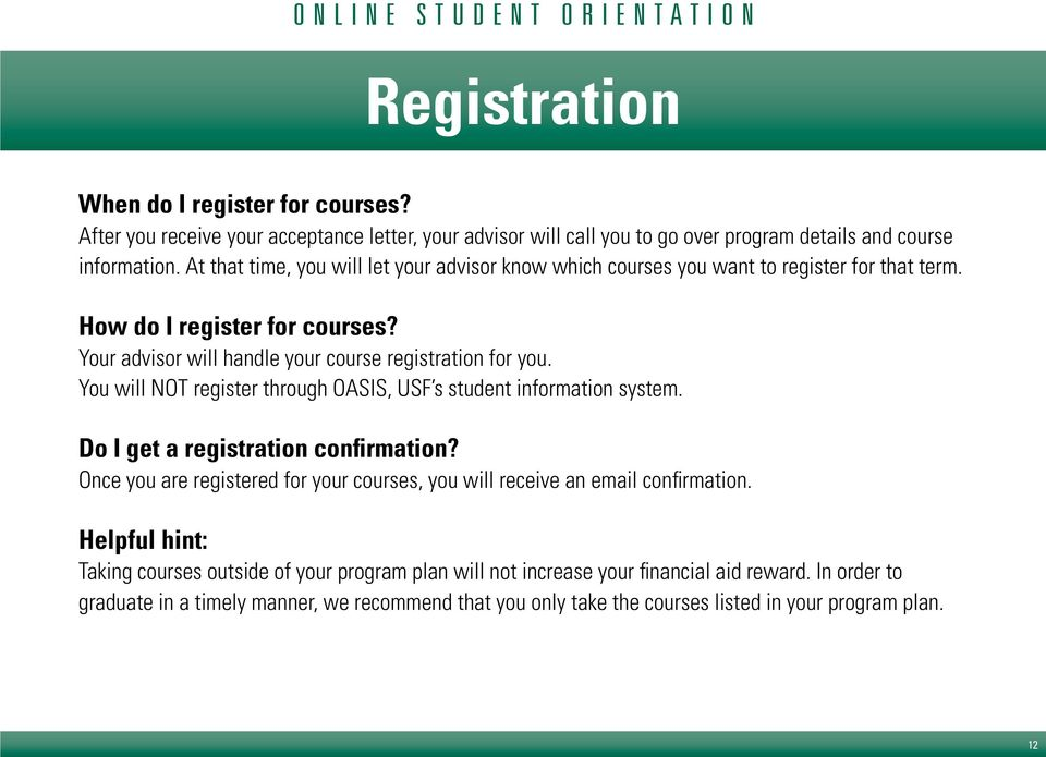 You will NOT register through OASIS, USF s student information system. Do I get a registration confirmation? Once you are registered for your courses, you will receive an email confirmation.