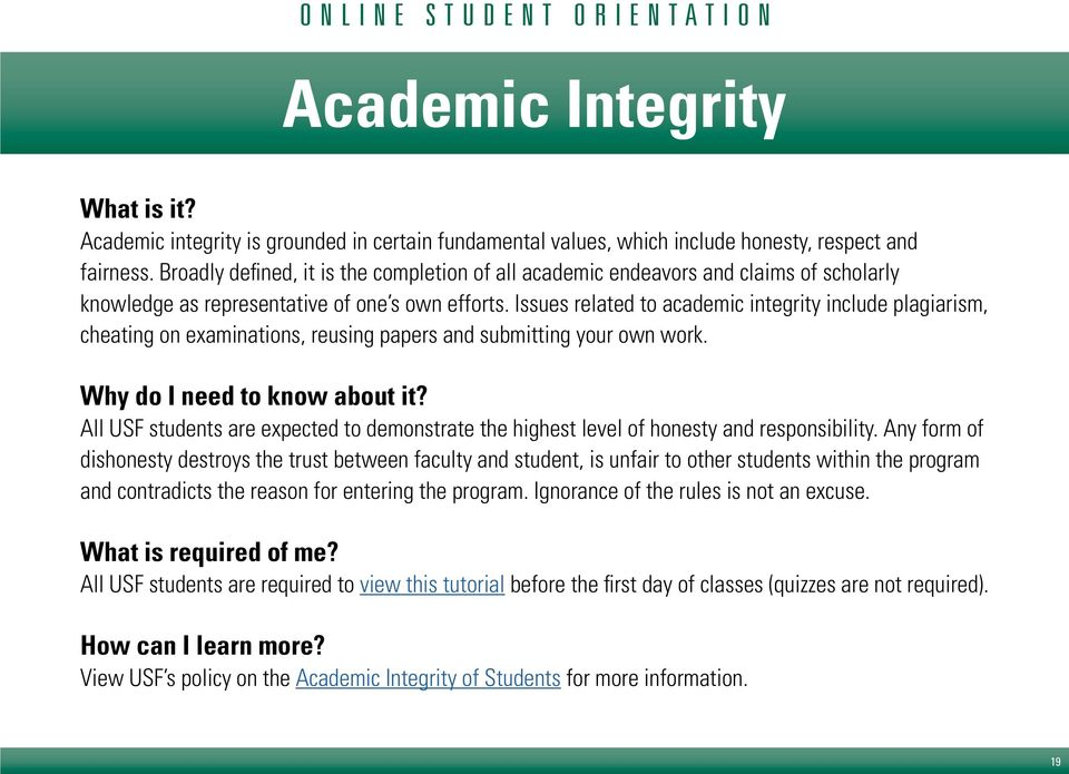 Issues related to academic integrity include plagiarism, cheating on examinations, reusing papers and submitting your own work. Why do I need to know about it?