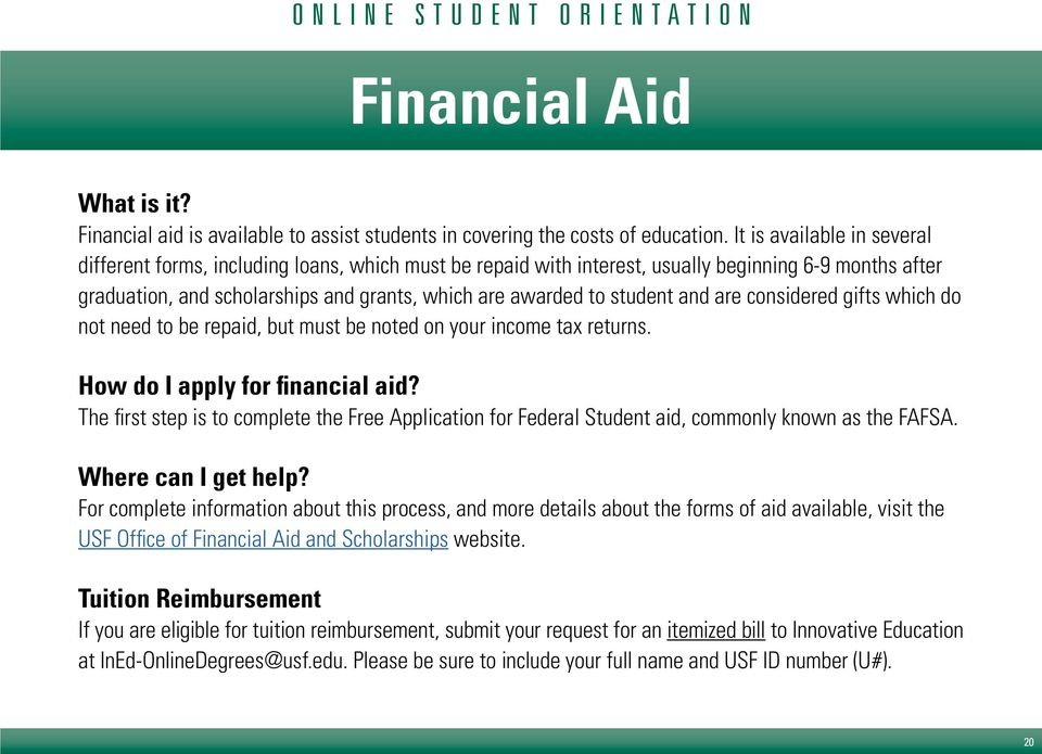 student and are considered gifts which do not need to be repaid, but must be noted on your income tax returns. How do I apply for financial aid?