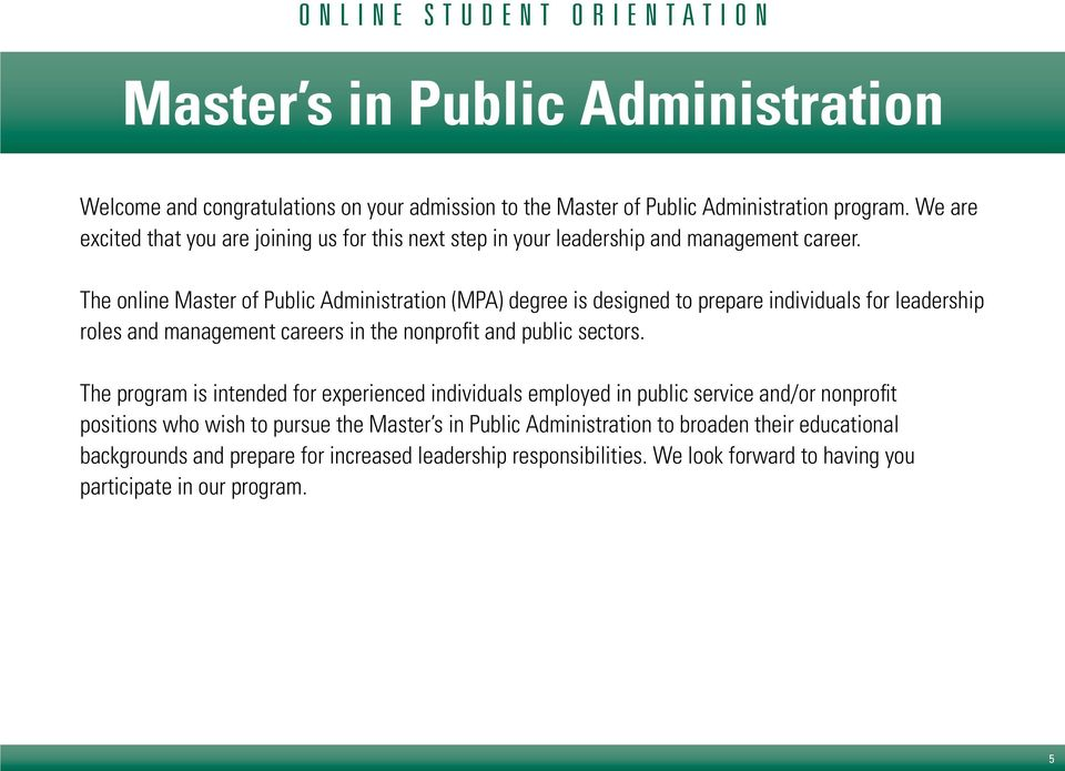 The online Master of Public Administration (MPA) degree is designed to prepare individuals for leadership roles and management careers in the nonprofit and public sectors.
